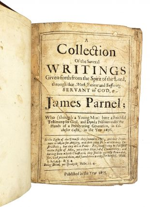 A Collection of the Several Writings Given Forth from the Spirit of the Lord Through That Meek, Patient, and Suffering Servant of God, James Parnel, Who, Though a Young Man, Bore a Faithful Testimony for God and Dyed a Prisoner Under the Hands of a Persecuting Generation in Colchester Castle in the Year 1656 [William Safire Copy]
