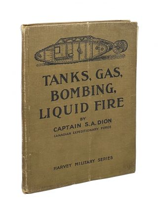 Tanks, Gas, Bombing, Liquid Fire. [Harvey Military Series]. S A. Dion