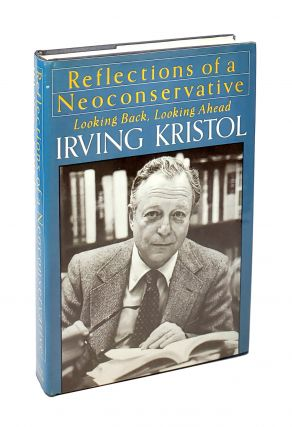 Reflections of a Neoconservative: Looking Back, Looking Ahead. Irving Kristol