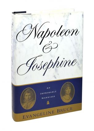 Napoleon and Josephine: An Improbable Marriage. Evangeline Bruce