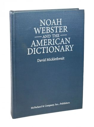 Noah Webster and the American Dictionary. David Micklethwait