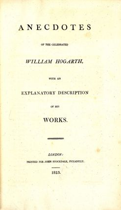 Anecdotes of the Celebrated William Hogarth with an Explanatory Description of His Works, with the Analysis of Beauty, Written with a View of Fixing the Fluctuating Ideas of Taste