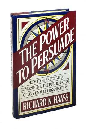 The Power to Persuade: How to Be Effective in Government, the Public Sector, or Any Unruly...