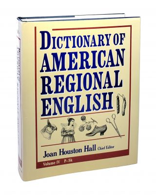 Dictionary of American Regional English Volume IV: P - Sk. Joan Houston Hall, ed