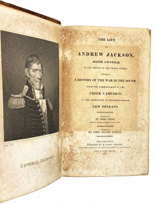 The Life of Andrew Jackson: Major General in the Service of the United States, Comprising a History of the War in the South, from the Commencement of the Creek Campaign, to the Termination of Hostilities Before New Orleans