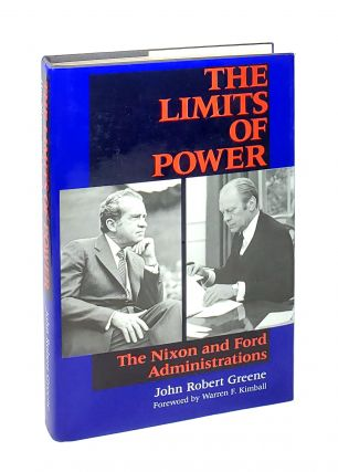 The Limits of Power: The Nixon and Ford Administrations. John Robert Greene, Warren F. Kimball, fwd