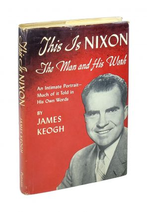 This Is Nixon: The Man And His Work [Inscribed to William Safire]. James Keogh