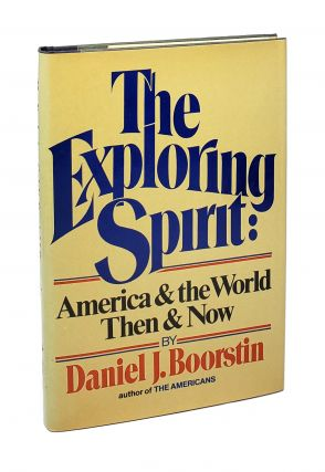The Exploring Spirit: America and the World Then and Now. Daniel J. Boorstin