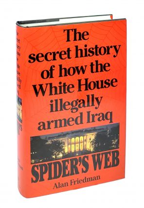 Spider's Web: The Secret History of How the White House Illegally Armed Iraq. Alan Friedman