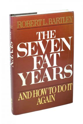 The Seven Fat Years: And How to Do It Again. Robert L. Bartley