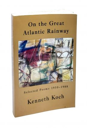 On the Great Atlantic Rainway: Selected Poems 1950-1988. Kenneth Koch