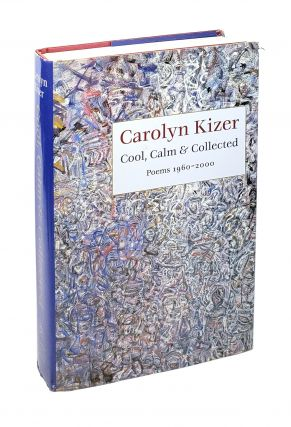 Cool, Calm & Collected: Poems 1960-2000. Carolyn Kizer