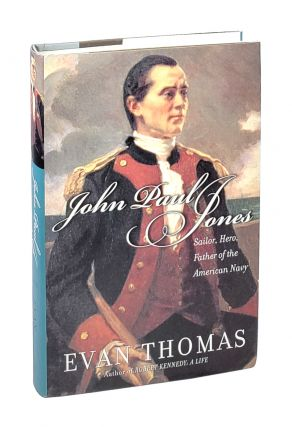 John Paul Jones: Sailor, Hero, Father of the American Navy. Evan Thomas