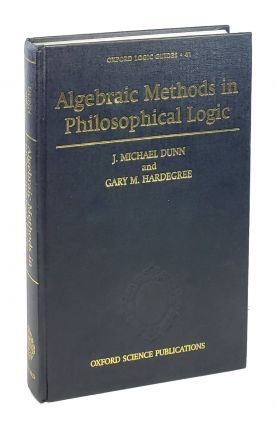 Algebraic Methods in Philosophical Logic. J. Michael Dunn, Gary M. Hardegree