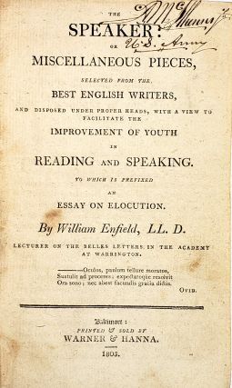 The Speaker: Or Miscellaneous Pieces, Selected from the Best English Writers, and Disposed Under Proper Heads, with a View to Facilitate the Improvement of Youth in Reading and Speaking. Two Which Is Prefixed an Essay on Elocution