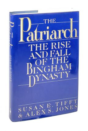 The Patriarch: The Rise and Fall of the Bingham Dynasty [Inscribed to William Safire]. Susan E....