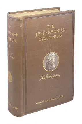 The Jeffersonian Cyclopedia: A Comprehensive Collection of the Views of Thomas Jefferson...