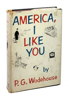 America, I Like You. P G. Wodehouse