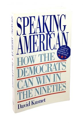 Speaking American: How the Democrats Can Win in the Nineties [Signed to William Safire]. David...