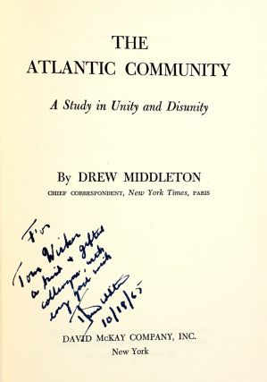 The Atlantic Community: A Study in Unity and Disunity [Inscribed to Tom Wicker]