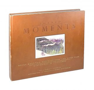 Shared Moments: Rocky Mountain National Park and Estes Park - Remembered in Postcards. James H....