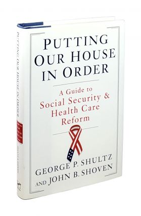 Putting Our House in Order: A Guide to Social Security and Health Care Reform [Inscribed to...