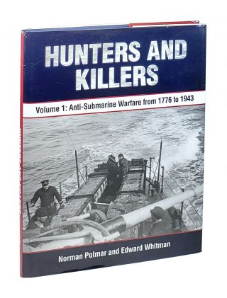 Hunters and Killers Volume 1: Anti-Submarine Warfare from 1776 to 1943. Norman Polmar, Edward...