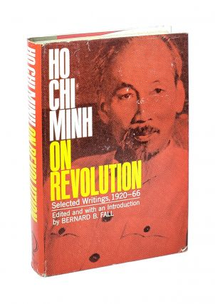 Ho Chi Minh on Revolution: Selected Writings, 1920-66 [Number 190 in the Praeger Publications in...