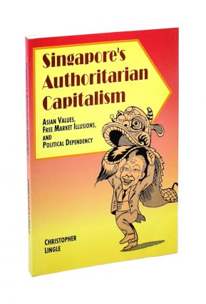 Singapore's Authoritarian Capitalism: Asian Values, Free Market Illusions, and Political...