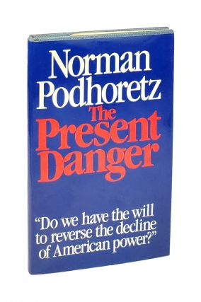 "The Present Danger: ""Do We Have the Will to Reverse the Decline of American Power?"" [Inscribed to..."