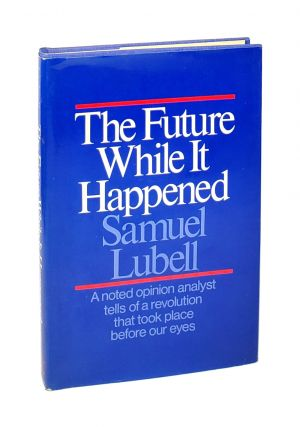 The Future While it Happened [Inscribed to William Safire]. Samuel Lubell