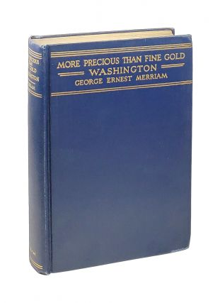 More Precious than Fine Gold: Washington Commonplace Book. George Ernest Merriam, ed