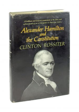 Alexander Hamilton and the Constitution. Clinton Rossiter