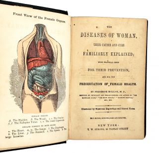 The Diseases of Woman, Their Causes and Cure Familiarly Explained; With Practical Hints for Their Prevention, and for the Preservation of Female Health