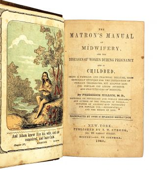 The Matron's Manual of Midwifery, and the Diseases of Women During Pregnancy and in Childbed, Being a Familiar and Practical Treatise, More Especially Intended for the Instruction of Females Themselves, but Adapted Also for Popular Use Among Students and Practitioners of Medicine