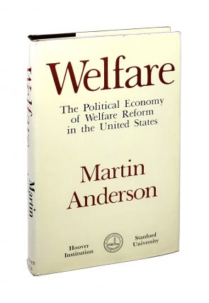 Welfare: The Political Economy of Welfare Reform in the United States [Inscribed to William...