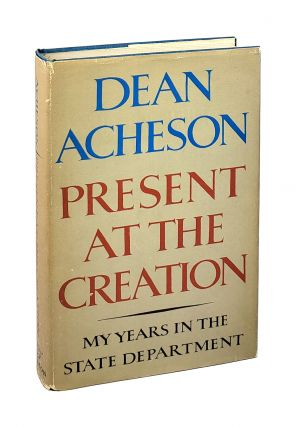 Present at the Creation: My Years In the State Department. Dean Acheson