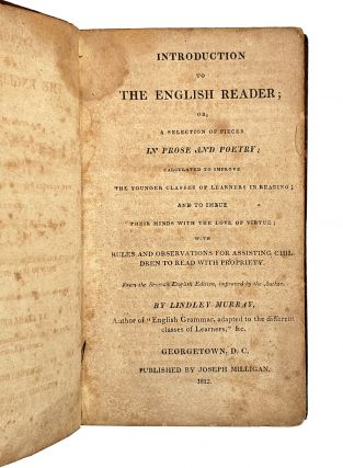 Introduction to the English Reader; or, A Selection of Pieces in Prose and Poetry; Calculated to Improve the Younger Classes of Learners in Reading; and to Imbue Their Minds with the Love of Virtue; with Rules and Observations for Assisting Children to Read with Propriety [William Safire Copy]