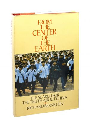 From the Center of the Earth: The Search for the Truth About China [Inscribed to William Safire]....