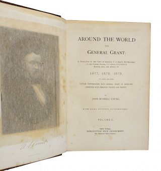 Around the World with General Grant: A Narrative of the Visit of General U.S. Grant, Ex-President of the United States, to Various Countries in Europe, Asia, and Africa in 1877, 1878, 1879. to Which Are Added Certain Conversations with General Grant on Questions Connected with American Politics and History [William Safire copy]