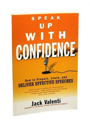 Speak Up With Confidence: How to Prepare, Learn, and Deliver Effective Speeches [Inscribed to...