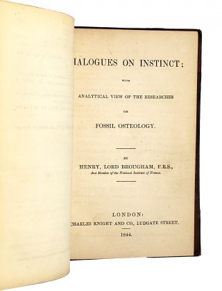 Two Discourses of the Objects, Pleasures, and Advantages, I. Of Science: II. Of Political Science, bound with Dialogues on Instinct; with Analytical View of the Researches of Fossil Osteology.