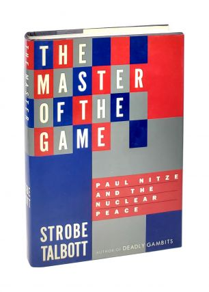The Master of the Game: Paul Nitze and the Nuclear Age [W/ ALS to William Safire]. Strobe Talbott