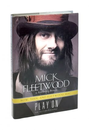 Play On: Now, Then and Fleetwood Mac - The Autobiography. Mick Fleetwood, Anthony Bazza