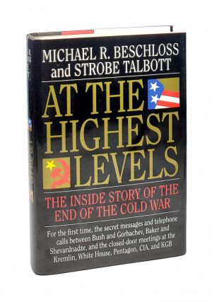 At the Highest Levels: The Inside Story of the End of the Cold War [with 3 ALS to William...