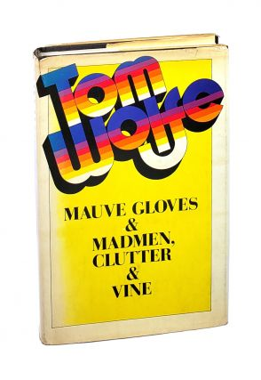 Mauve Gloves & Madmen, Clutter & Vine, and Other Stories, Sketches, and Essays. Tom Wolfe