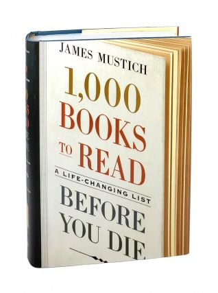 1,000 Books to Read Before You Die: A Life-Changing List. James Mustich