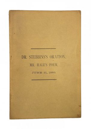 Oration by Rev. Horatio Stebbins, D.D. Poem by Edward Hale, A.B. Horatio Stebbins, Edward Hale