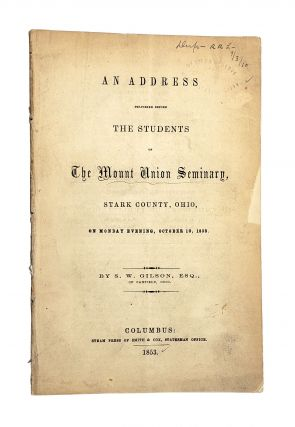 An Address Delivered Before the Students of the Mount Union Seminary, Stark County, Ohio, on...