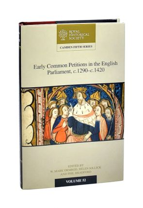 Early Common Petitions in the English Parliament, c. 1290 - c. 1420. Helen Killick W. Mark...